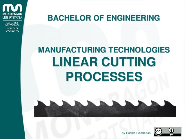 BACHELOR OF ENGINEERING MANUFACTURING TECHNOLOGIES LINEAR CUTTING PROCESSES by Endika Gandarias
