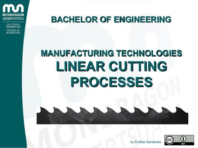 BACHELOR OF ENGINEERINGBACHELOR OF ENGINEERING MANUFACTURING TECHNOLOGIESMANUFACTURING TECHNOLOGIES LINEAR CUTTINGLINEAR C...