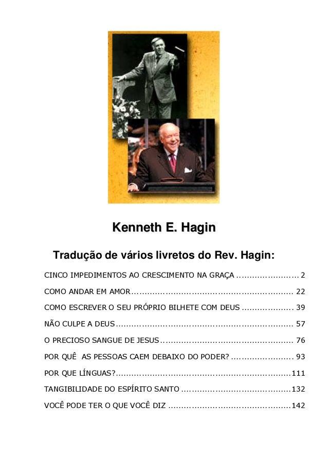 KKeennnneetthh EE.. HHaaggiinn Tradução de vários livretos do Rev. Hagin: CINCO IMPEDIMENTOS AO CRESCIMENTO NA GRAÇA ........