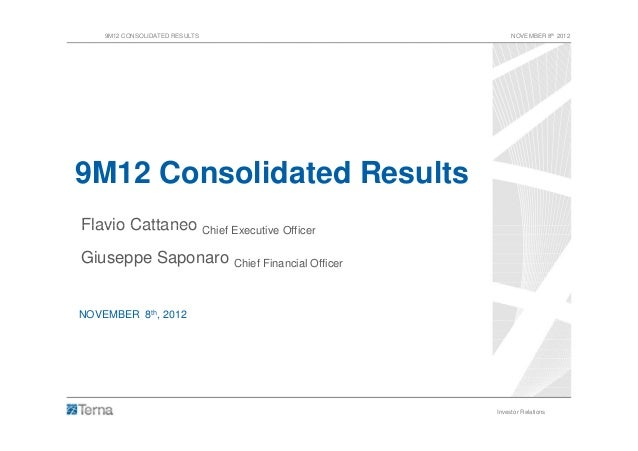 9M12 CONSOLIDATED RESULTS                    NOVEMBER 8th 20129M12 Consolidated ResultsFlavio Cattaneo Chief Executive Off...