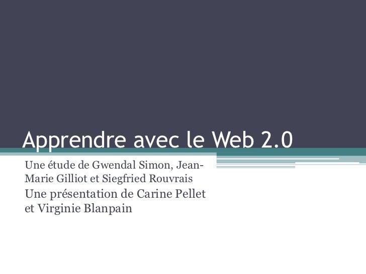 Apprendre avec le Web 2.0Une étude de Gwendal Simon, Jean-Marie Gilliot et Siegfried RouvraisUne présentation de Carine Pe...