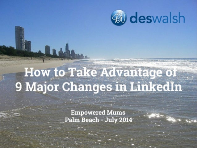 Des Walsh Social Media Strategist, Business Coach & LinkedIn Specialist Empowered Mums, Palm Beach, Qld, July 2014