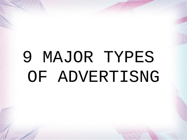 9 MAJOR TYPES OF ADVERTISNG