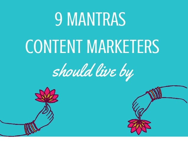 9 MANTRAS CONTENT MARKETERS should live by