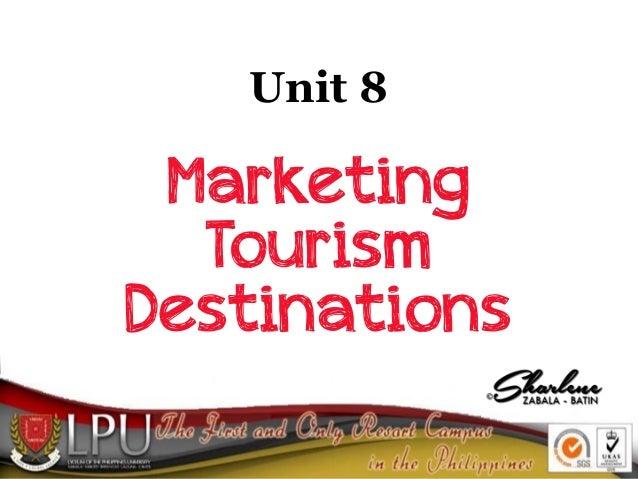 Unit 8  Marketing Tourism Destinations