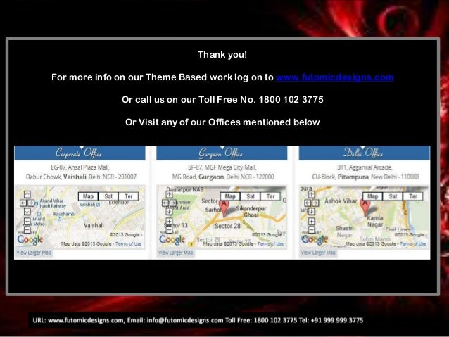 Thank you! For more info on our Theme Based work log on to www.futomicdesigns.com Or call us on our Toll Free No. 1800 102...