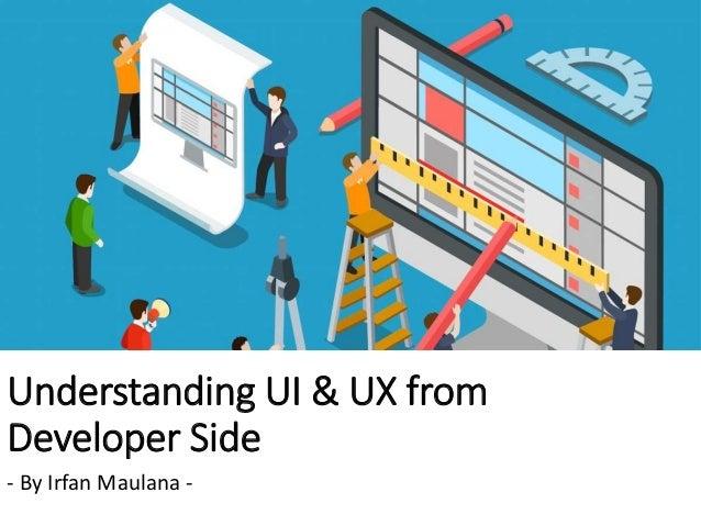 Understanding UI & UX from Developer Side - By Irfan Maulana -