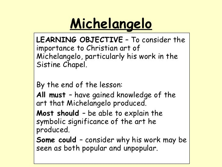 Michelangelo LEARNING OBJECTIVE  – To consider the importance to Christian art of Michelangelo, particularly his work in t...