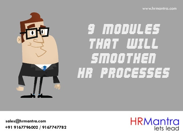 9 Modules that will Smoothen hr Processes www.hrmantra.com +91 9167796002 / 9167747782 sales@hrmantra.com