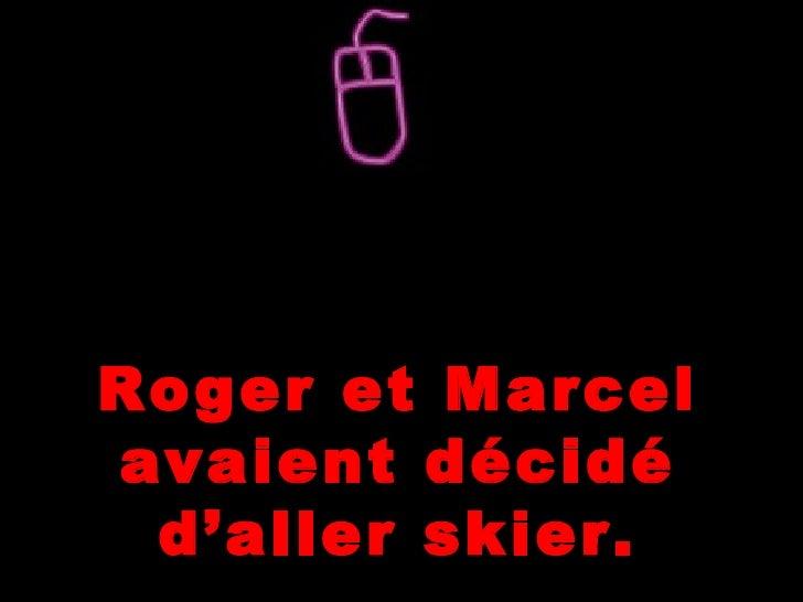 Roger et Marcelavaient décidé d'aller skier.