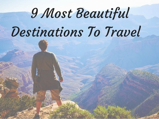 9 / Most Beautiful Des To Travel  tinations