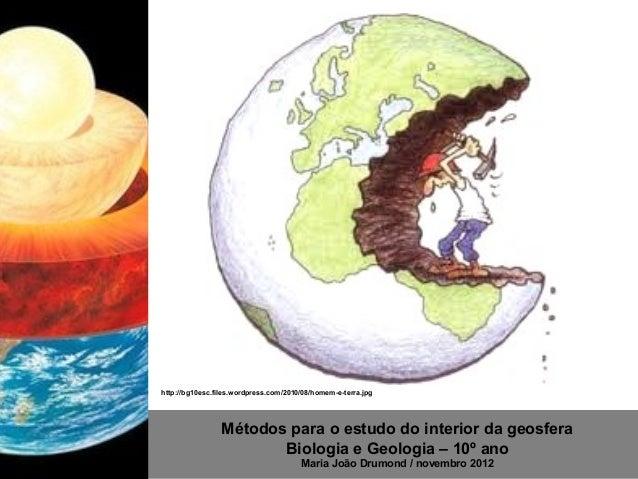 http://bg10esc.files.wordpress.com/2010/08/homem-e-terra.jpg                 Métodos para o estudo do interior da geosfera...