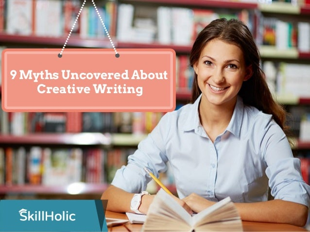 9 Myths Uncovered About Creative Writing