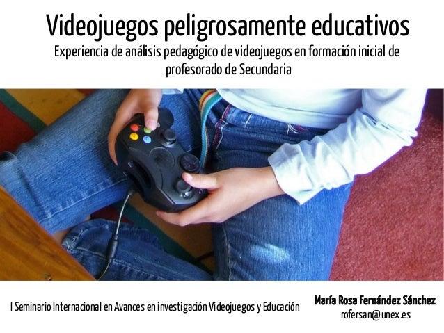 Videojuegos peligrosamente educativos Experiencia de análisis pedagógico de videojuegos en formación inicial de profesorad...