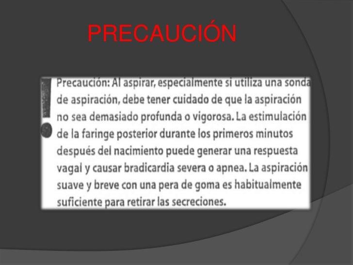 Repetir maniobra hasta que:<br />No se obtenga meconio (o escaso)<br />FC indique que se debe proceder con la reanimación ...
