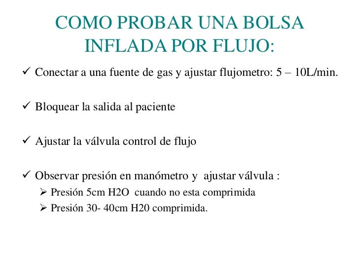 Válvula de control de flujo</li></li></ul><li>Bolsa inflada por flujo<br />Suministra O2 al 100%.<br />Fácil determinar f...