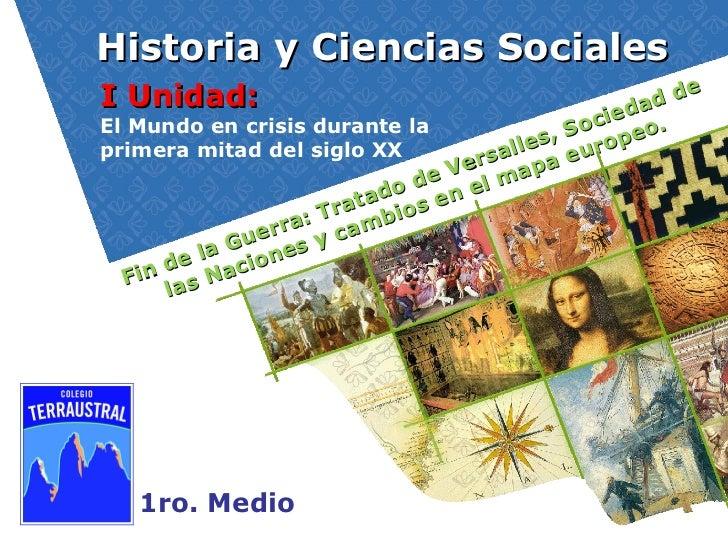 Historia y Ciencias Sociales 1ro. Medio I Unidad:  El Mundo en crisis durante la  primera mitad del siglo XX Fin de la Gue...