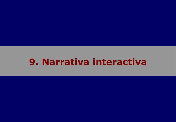 9. Narrativa interactiva