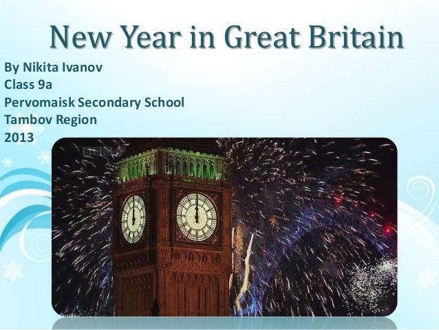 New Year in Great Britain Nikita Ivanov 9»А» By Nikita Ivanov Class 9a Pervomaisk Secondary School Tambov Region 2013
