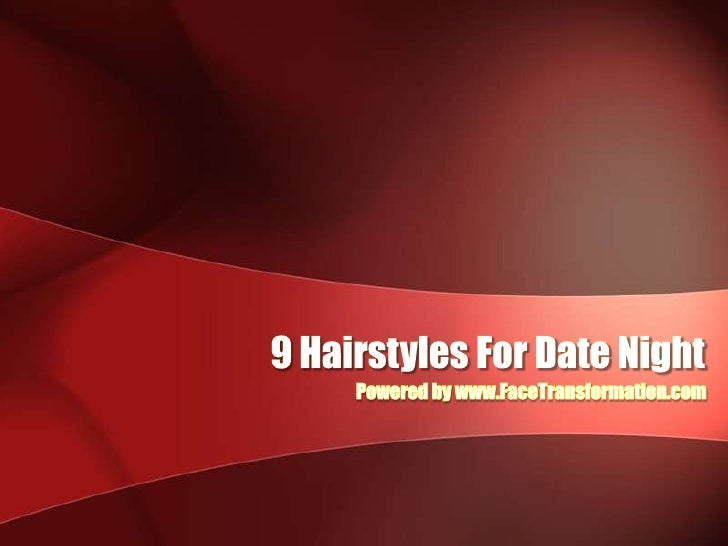 9 Hairstyles For Date Night<br />Powered by www.FaceTransformation.com<br />
