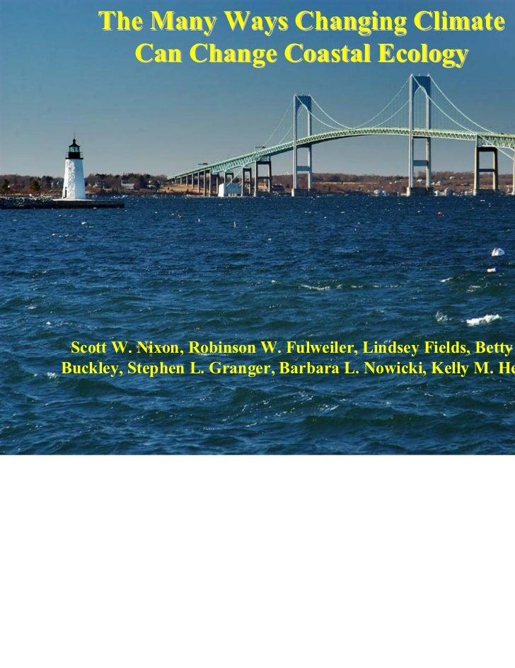 The Many Ways Changing Climate      Can Change Coastal Ecology Scott W. Nixon, Robinson W. Fulweiler, Lindsey Fields, Bett...