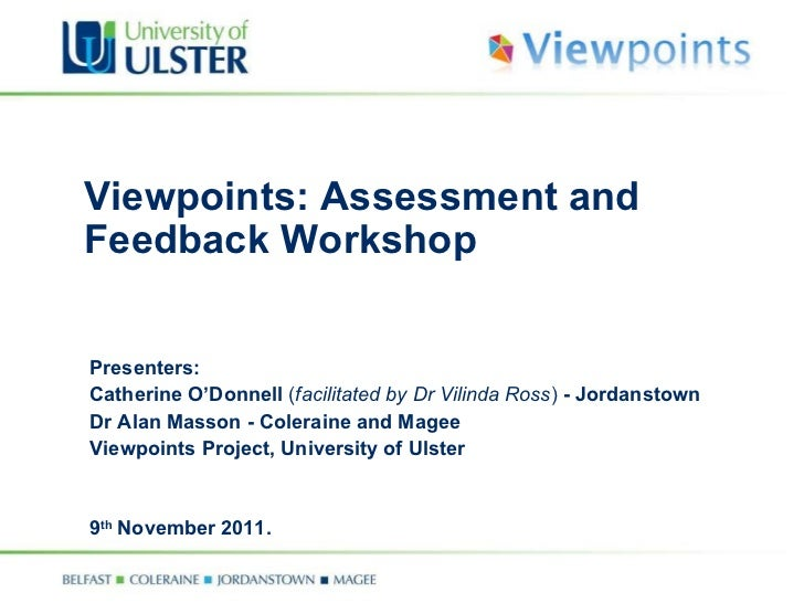Viewpoints: Assessment and Feedback Workshop Presenters:  Catherine O'Donnell  ( facilitated by Dr Vilinda Ross )  - Jorda...