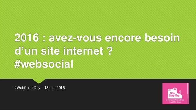 2016 : avez-vous encore besoin d'un site internet ? #websocial #WebCampDay – 13 mai 2016