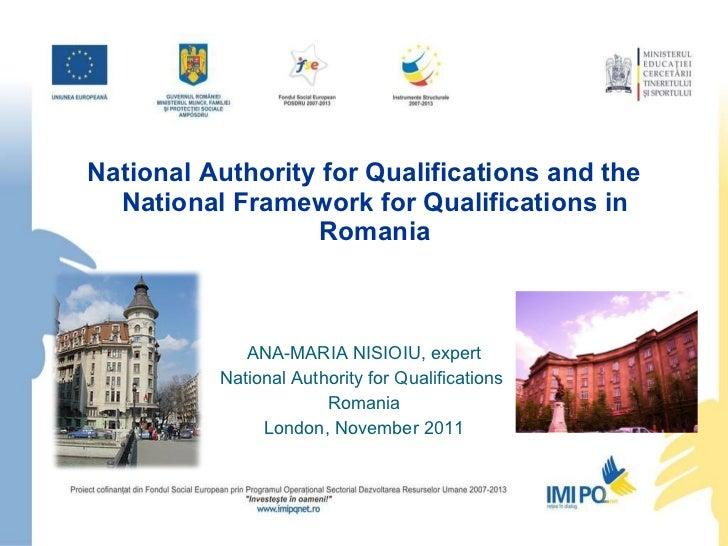 <ul><li>National Authority for Qualifications and the National Framework for Qualifications in Romania </li></ul><ul><li>A...