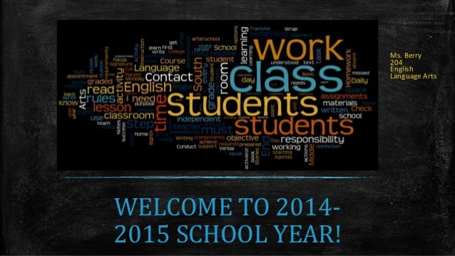 WELCOME TO 2014- 2015 SCHOOL YEAR! Ms. Berry 204 English Language Arts