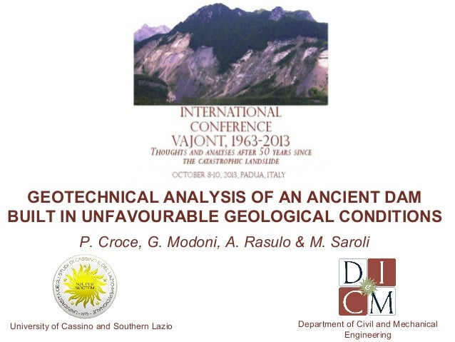 GEOTECHNICAL ANALYSIS OF AN ANCIENT DAM BUILT IN UNFAVOURABLE GEOLOGICAL CONDITIONS P. Croce, G. Modoni, A. Rasulo & M. Sa...