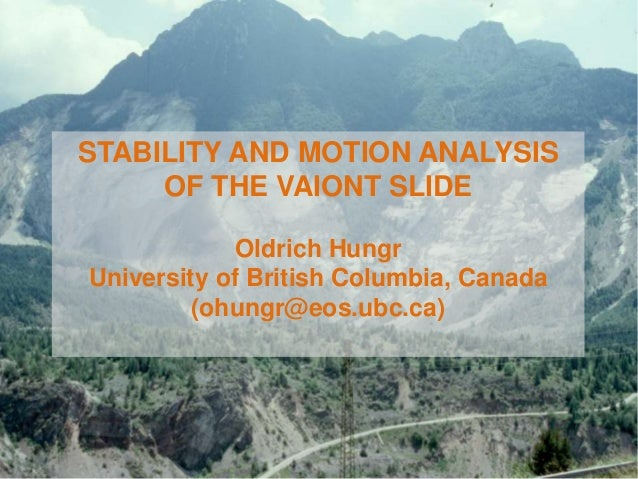 STABILITY AND MOTION ANALYSIS OF THE VAIONT SLIDE Oldrich Hungr University of British Columbia, Canada (ohungr@eos.ubc.ca)