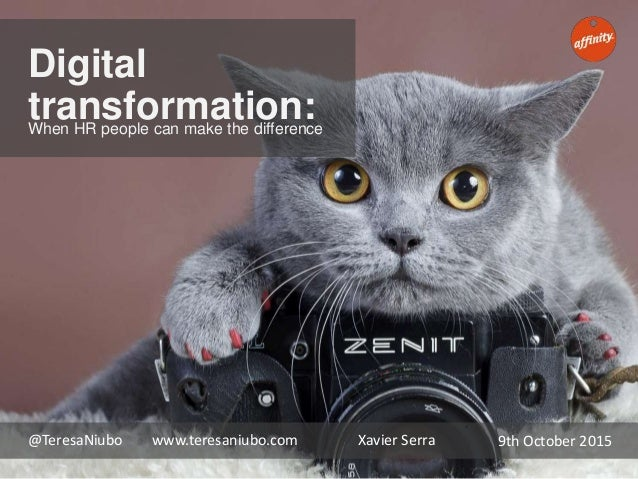 Digital transformation:When HR people can make the difference Xavier Serra@TeresaNiubo www.teresaniubo.com 9th October 2015