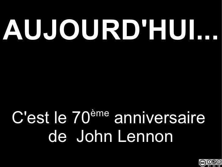 AUJOURD'HUI... C'est le 70 ème  anniversaire  de  John Lennon