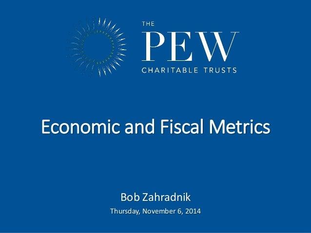 Economic and Fiscal Metrics  www.pewtrusts.org  Bob Zahradnik  Thursday, November 6, 2014