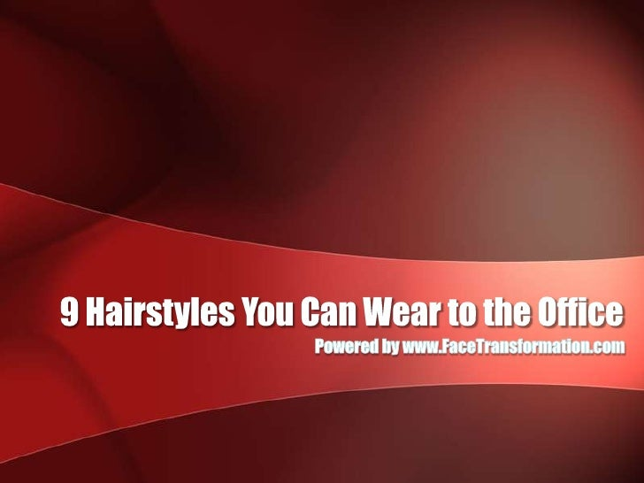 9 Hairstyles You Can Wear to the Office<br />Powered by www.FaceTransformation.com<br />