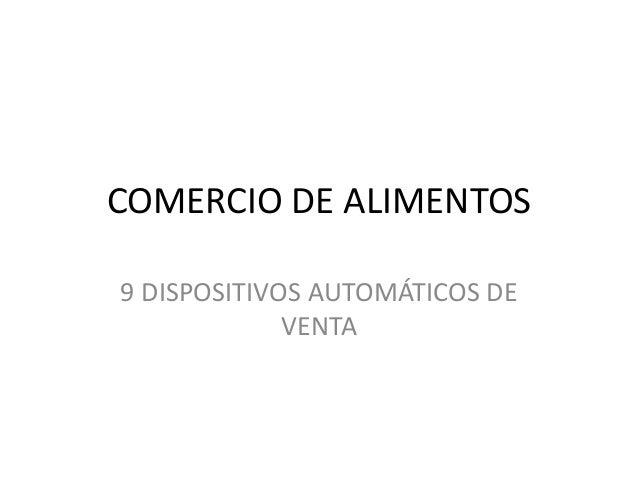 COMERCIO DE ALIMENTOS 9 DISPOSITIVOS AUTOMÁTICOS DE VENTA