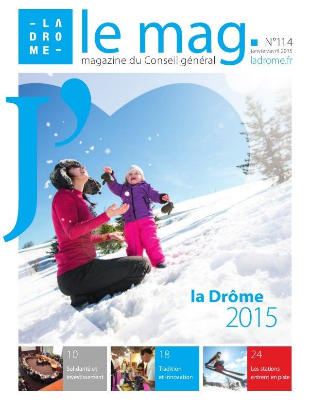 magazine du Conseil général ladrome.fr N°114 janvier/avril 2015le mag 24 Les stations entrent en piste 18 Tradition et inn...