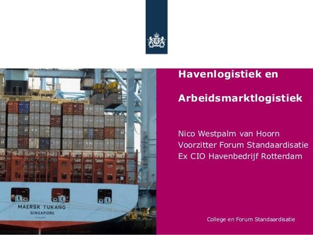 Standaardisatie,Havenlogistiek enArbeidsmarktlogistiekNico Westpalm van HoornVoorzitter Forum StandaardisatieEx CIO Havenb...