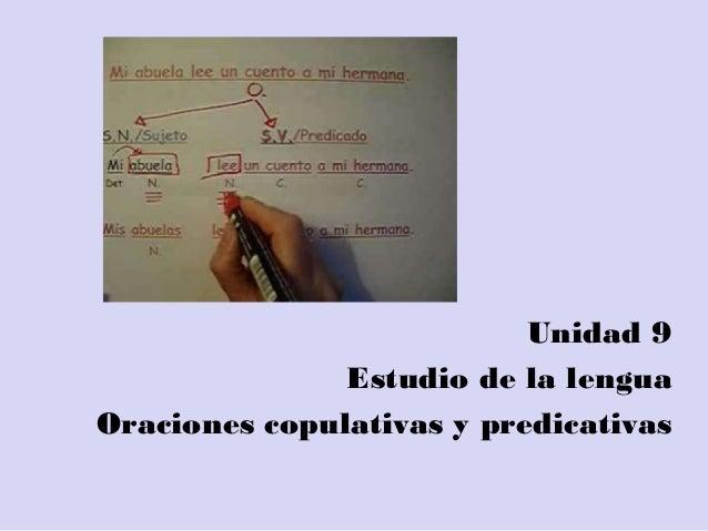 Unidad 9 Estudio de la lengua Oraciones copulativas y predicativas