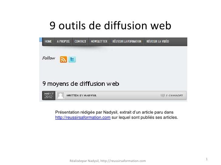 9 outils de diffusion web Présentation rédigée par Nadysil, extrait d'un article paru dans http://reussirsaformation.com s...