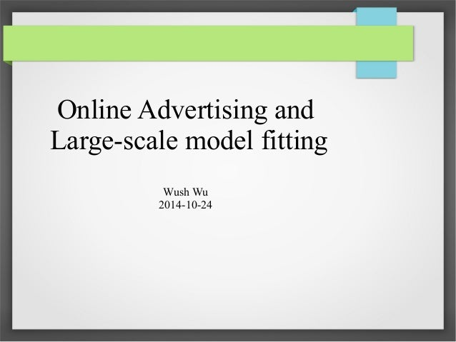 Online Advertising and  Large-scale model fitting  Wush Wu  2014-10-24