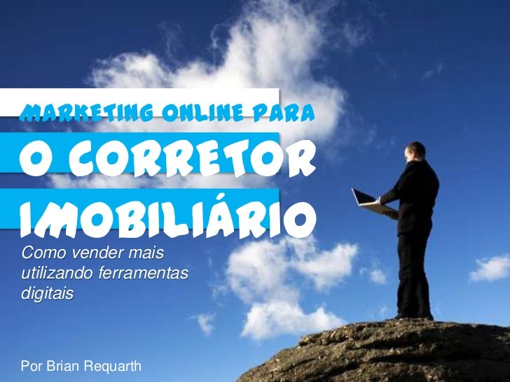 MARKETING ONLINE PARAO CORRETORIMOBILIÁRIOComo vender maisutilizando ferramentasdigitaisPor Brian Requarth