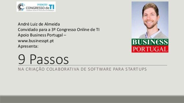 9 PassosNA CRIAÇÃO COLABORATIVA DE SOFTWARE PARA STARTUPS André Luiz de Almeida Convidado para a 3º Congresso Online de TI...