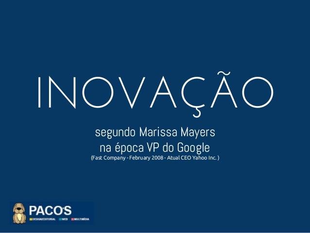 INOVAÇÃO segundo Marissa Mayers na época VP do Google (Fast Company - February 2008 - Atual CEO Yahoo Inc. )