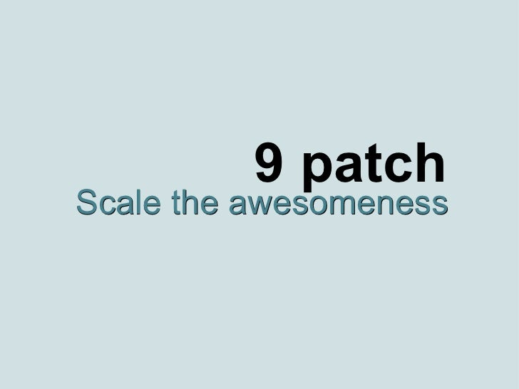 9 patch Scale the awesomeness Scale the awesomeness