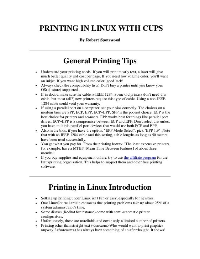 PRINTING IN LINUX WITH CUPS By Robert Spotswood General Printing Tips  Understand your printing needs. If you will print ...
