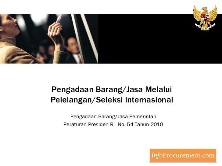 Pengadaan Barang/Jasa Melalui Pelelangan/Seleksi Internasional Pengadaan Barang/Jasa Pemerintah Peraturan Presiden RI  No....