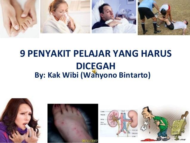 9 PENYAKIT PELAJAR YANG HARUS           DICEGAH  By: Kak Wibi (Wahyono Bintarto)