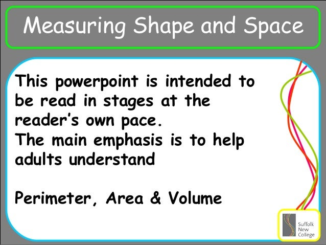 Ra Measuring Shape and Space This powerpoint is intended to be read in stages at the reader's own pace. The main emphasis ...