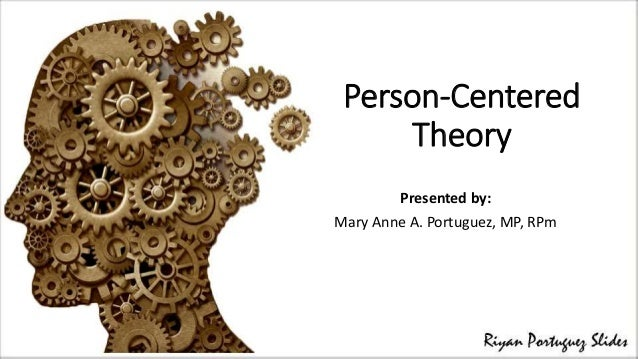 person centered theory Rogers' impact on psychological thought and theory – as well as clinical practice  – was  key assumptions in person-centered therapy.